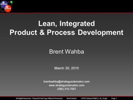 All Rights Reserved – Please Do Not Copy Without Permission Brent Wahba LIPPD Ontario PDMA 3_30_10.ppt Page 1 Lean, Integrated Product & Process Development.