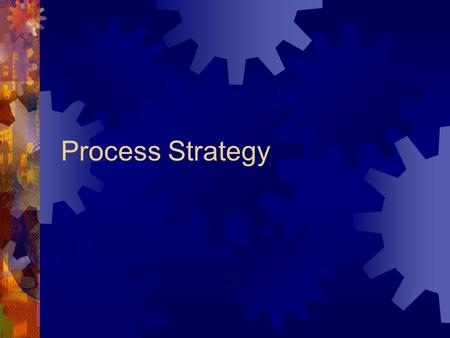 Process Strategy. To do if time:  Look through old <strong>project</strong>  For announcements – look thru good example of italicize and defined OM term  Look for good.