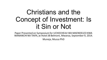 Christians and the Concept of Investment: Is it Sin or Not Paper Presented on Symposium for UCHOCHEAJI WA MAENDELEO KWA WANANCHI NA TAIFA, at Hotel JB.