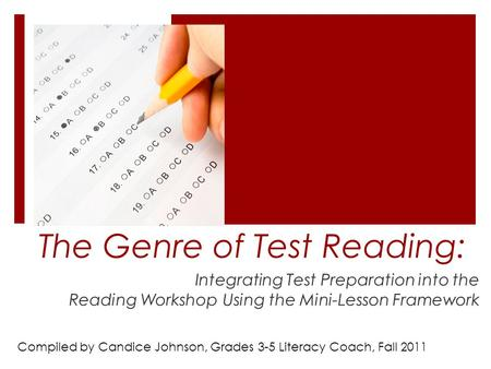 The Genre of Test Reading: Integrating Test Preparation into the Reading Workshop Using the Mini-Lesson Framework Compiled by Candice Johnson, Grades 3-5.