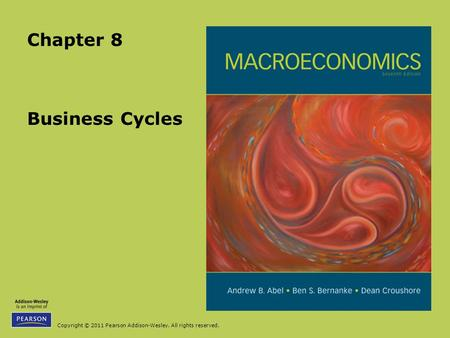 Copyright © 2011 Pearson Addison-Wesley. All rights reserved. Business Cycles Chapter 8.