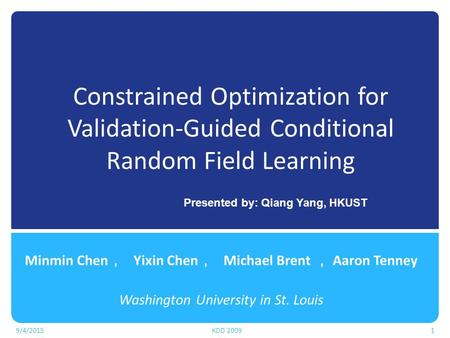 Constrained Optimization for Validation-Guided Conditional Random Field Learning Minmin Chen , Yixin Chen , Michael Brent , Aaron Tenney Washington University.