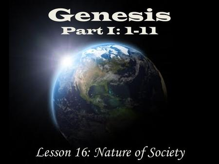Genesis Part I: 1-11 Lesson 16: Nature of Society.