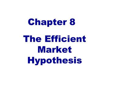 Chapter 8 The Efficient Market Hypothesis. Efficient Market Hypothesis (EMH) Do security prices accurately reflect information? –Informational Efficiency.