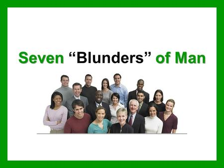 "Sevenof Man Seven ""Blunders"" of Man. Rejecting Jesus as God's Son We must believe that Jesus is the Son of God –Matthew 1:18-24 –John 8:24 –John 14:6."