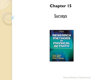 Chapter 15 Surveys Research Methods in Physical Activity.
