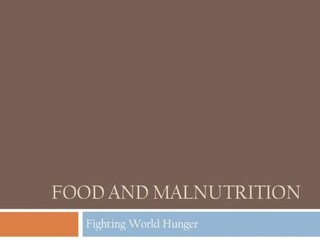 FOOD AND MALNUTRITION Fighting World Hunger. Food is essential for an active and healthy life  Essential for life: without adequate nutrition, children.