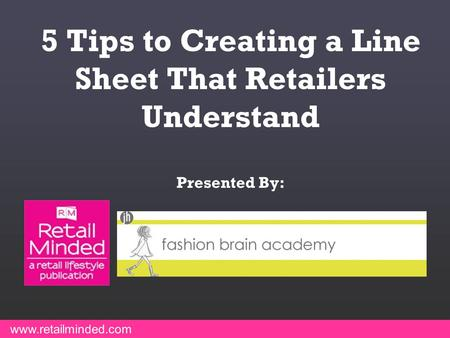 5 Tips to Creating a Line Sheet That Retailers Understand Presented By: www.retailminded.com.
