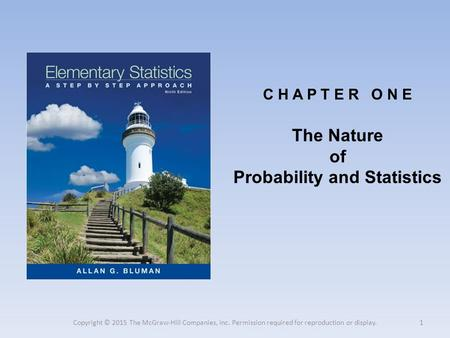 C H A P T E R O N E The Nature of Probability and Statistics 1 Copyright © 2015 The McGraw-Hill Companies, Inc. Permission required for reproduction or.