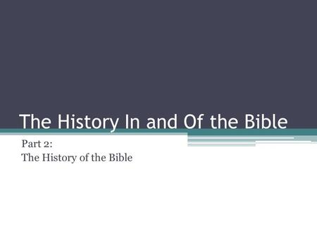 The History In and Of the Bible Part 2: The History of the Bible.