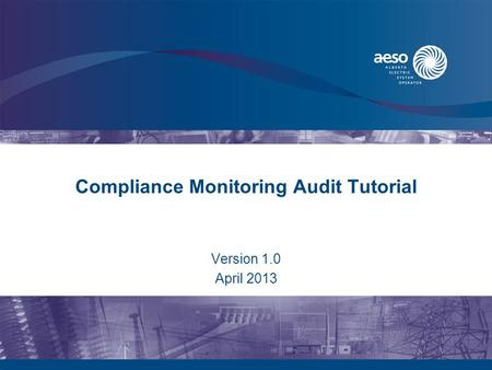 Compliance Monitoring Audit Tutorial Version 1.0 April 2013.