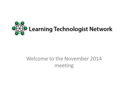 Welcome to the November 2014 meeting. Ethos and Outcomes Learning Technologists Leeds - Ethos and Outcomes Collaborative Share attendance and.