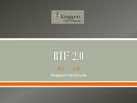  Kingsport City Schools.  The foundation of our work with RTI is to support all student needs using a solutions-focused approach. We will utilize evidence-based.