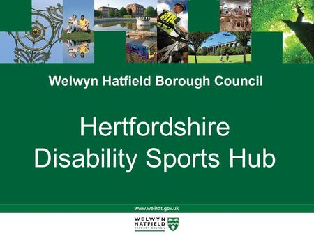 Hertfordshire Disability <strong>Sports</strong> Hub. The Project Partners Involved Project <strong>History</strong> Project Need Project Aims Project Plan Project <strong>Sports</strong> Your Opportunities.