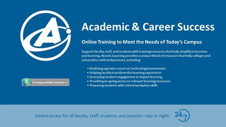 Academic & Career Success Instant access for all faculty, staff, students, and parents—day or night. Online Training to Meet the Needs of Today's Campus.