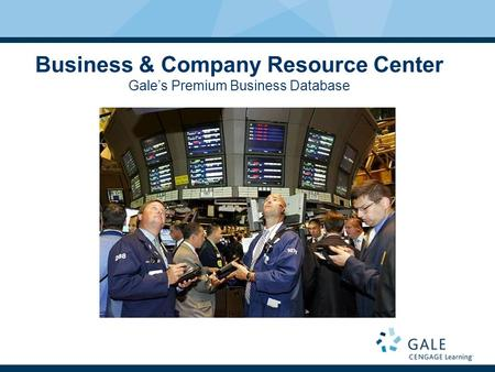 Business & Company Resource Center Gale's Premium Business Database.