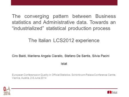 "The converging pattern between Business statistics and Administrative data. Towards an ""industrialized"" statistical production process The Italian LCS2012."