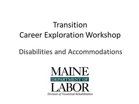 Transition Career Exploration Workshop Disabilities and Accommodations.