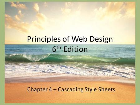 Principles of Web Design 6 th Edition Chapter 4 – Cascading Style Sheets.