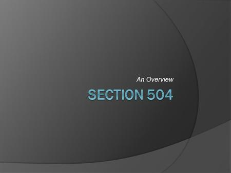 An Overview. Section 504  Section 504 of the Rehabilitation Act of 1973 (ADA Amendments Act of 2008)  Protects qualified individuals from discrimination.