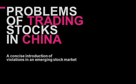 PROBLEMS OF TRADING STOCKS IN CHINA A concise introduction of violations in an emerging stock market.
