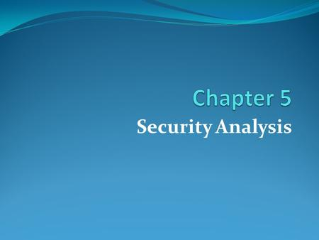 Security Analysis. Learning Goals Analyzing shares based on Economic, Industry and Fundamental of the company Analyzing shares to determine WHAT shares.
