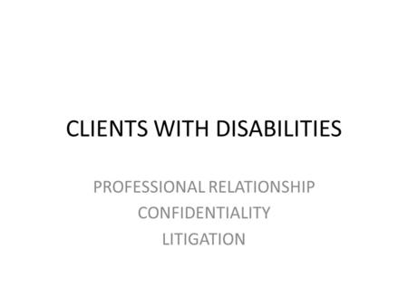 CLIENTS WITH DISABILITIES PROFESSIONAL RELATIONSHIP CONFIDENTIALITY LITIGATION.
