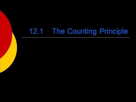 12.1 The Counting Principle. Vocabulary  Independent Events: choice of one thing DOES NOT affect the choice of another  Dependent Events: choice of.