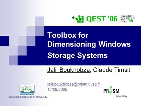 Toolbox for Dimensioning Windows Storage <strong>Systems</strong> Jalil Boukhobza, Claude Timsit 12/09/2006 Versailles Saint Quentin University.