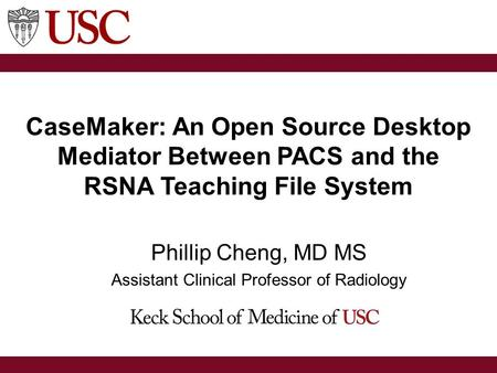 CaseMaker: An Open Source Desktop Mediator Between PACS and the RSNA Teaching File System Phillip Cheng, MD MS Assistant Clinical Professor of Radiology.
