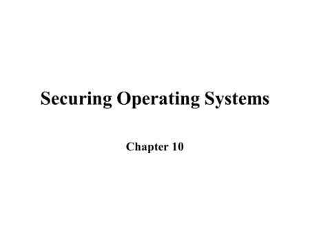 Securing Operating Systems Chapter 10. Security Maintenance Practices and Principles Basic proactive security can prevent many problems Maintenance involves.