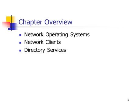 1 Chapter Overview Network Operating Systems Network Clients Directory Services.