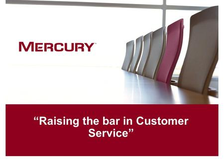 """Raising the bar in Customer Service"". 2Mercury Confidential & Proprietary Agenda Mercury Introduction Structure/Evolution of CSO Where we were Overview."