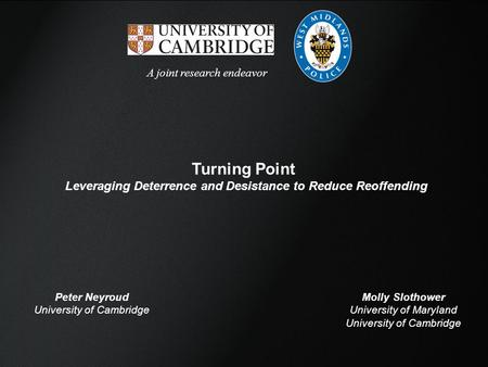 Confidential Turning Point Leveraging Deterrence and Desistance to Reduce Reoffending A joint research endeavor Molly Slothower University of Maryland.