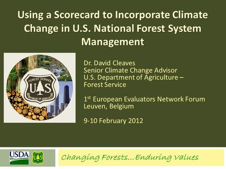 Dr. David Cleaves Senior Climate Change Advisor U.S. Department of Agriculture – Forest Service 1 st European Evaluators Network Forum Leuven, Belgium.