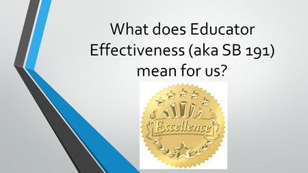 What does Educator Effectiveness (aka SB 191) mean for us?