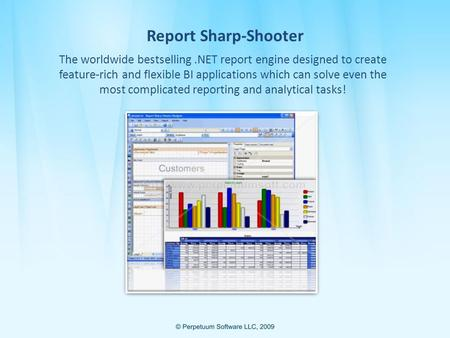Report Sharp-Shooter The worldwide bestselling.NET report engine designed to create feature-rich and flexible BI applications which can solve even the.