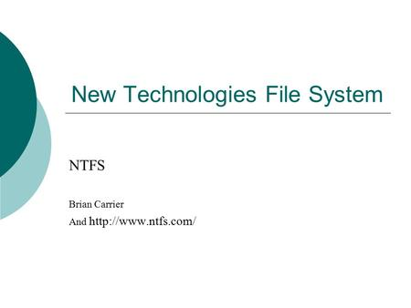New Technologies File System NTFS Brian Carrier And