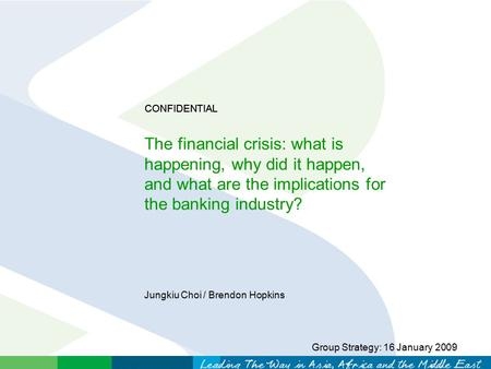 Group Strategy: 16 January 2009 The financial crisis: what is happening, why did it happen, and what are the implications for the <strong>banking</strong> industry? CONFIDENTIAL.