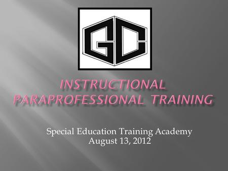 Special Education Training Academy August 13, 2012.