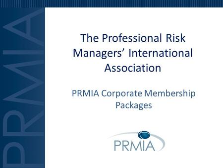 The Professional Risk Managers' International Association PRMIA Corporate Membership Packages.
