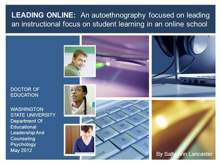 LEADING ONLINE: An autoethnography focused on leading an instructional focus on student learning in an online school DOCTOR OF EDUCATION WASHINGTON STATE.
