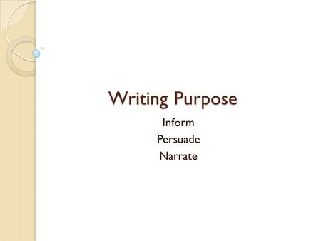 Writing Purpose Inform Persuade Narrate. Bell Ringer Identify the purpose in the following writing prompt: Situation-In March 2011, a tragic event occurred.