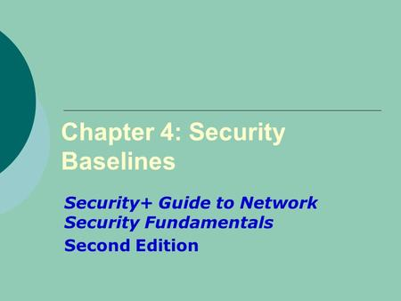 Chapter 4: Security Baselines Security+ Guide to Network Security Fundamentals Second Edition.