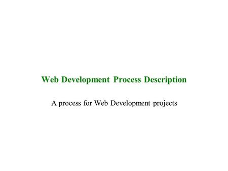 Web Development Process Description A process for Web Development projects.