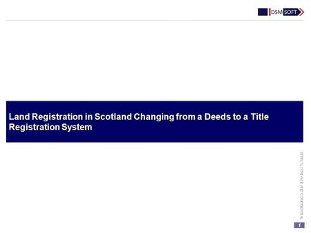 1 STRICTLY PRIVATE AND CONFIDENTIAL Land Registration in Scotland Changing from a Deeds to a Title Registration System.
