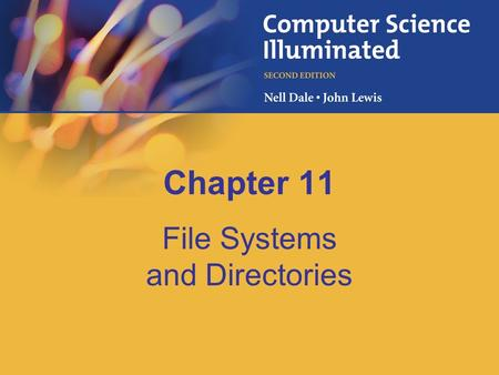 Chapter 11 File Systems and Directories. 11-2 Chapter Goals Describe the purpose of files, file systems, and directories Distinguish between text and.