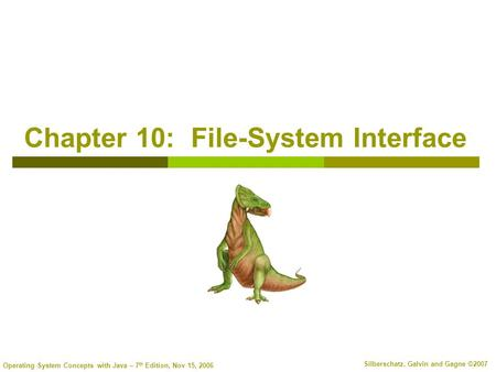Operating System Concepts with Java – 7 th Edition, Nov 15, 2006 Silberschatz, Galvin and Gagne ©2007 Chapter 10: File-System Interface.