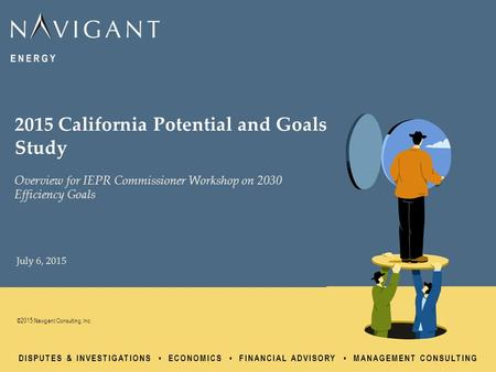 DISPUTES & INVESTIGATIONS ECONOMICS FINANCIAL ADVISORY MANAGEMENT CONSULTING ©2015 Navigant Consulting, Inc. July 6, 2015 2015 California Potential and.