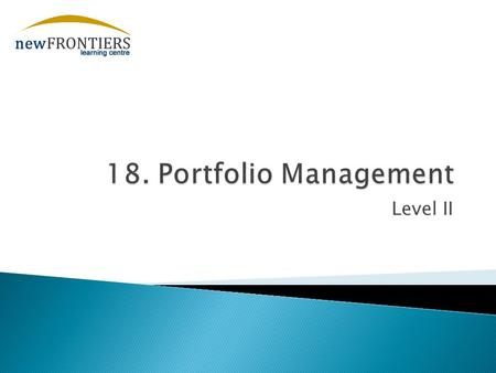 Level II.  Reading 57 Portfolio Concepts  aexplain mean–variance analysis and its assumptions, and calculate the expected return and the standard deviation.